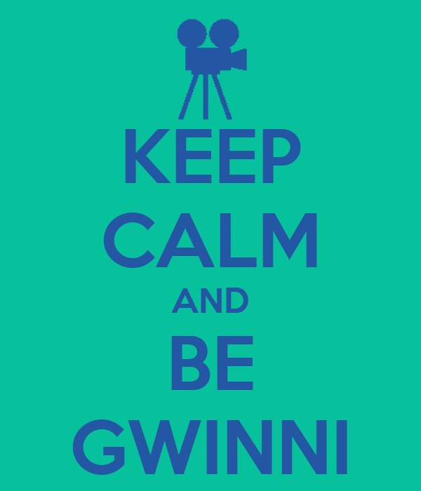KEEP CALM AND BE GWINNI