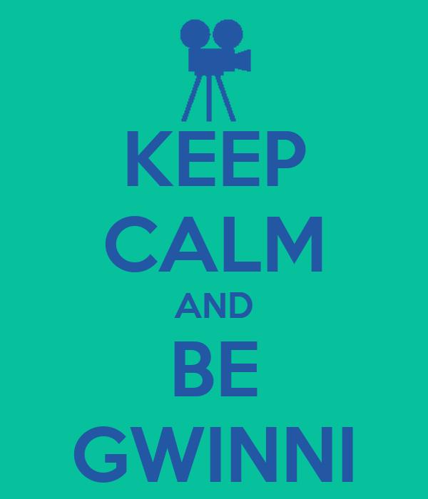KEEP CALM AND BE GWINNI