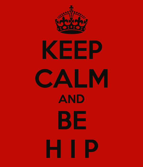 KEEP CALM AND BE H I P