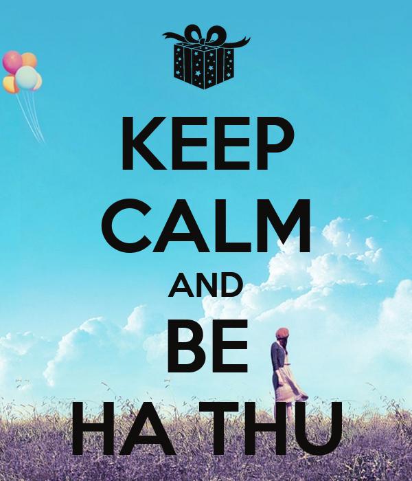 KEEP CALM AND BE HA THU