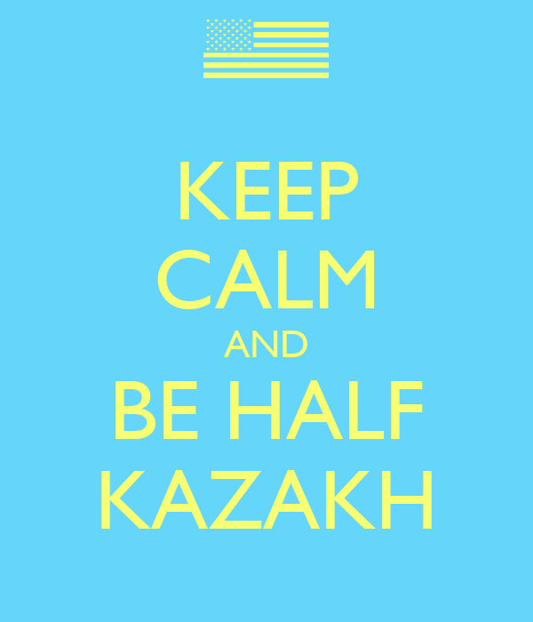 KEEP CALM AND BE HALF KAZAKH