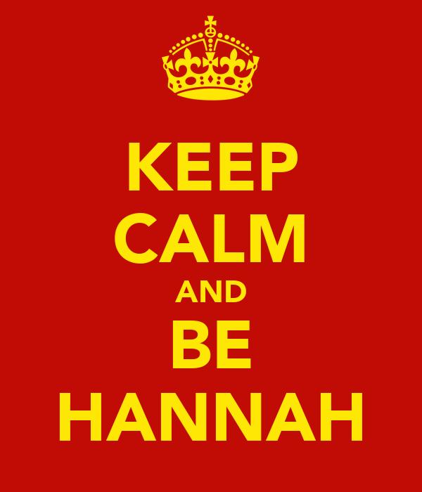 KEEP CALM AND BE HANNAH