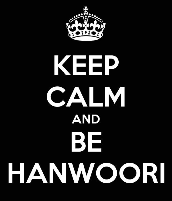 KEEP CALM AND BE HANWOORI