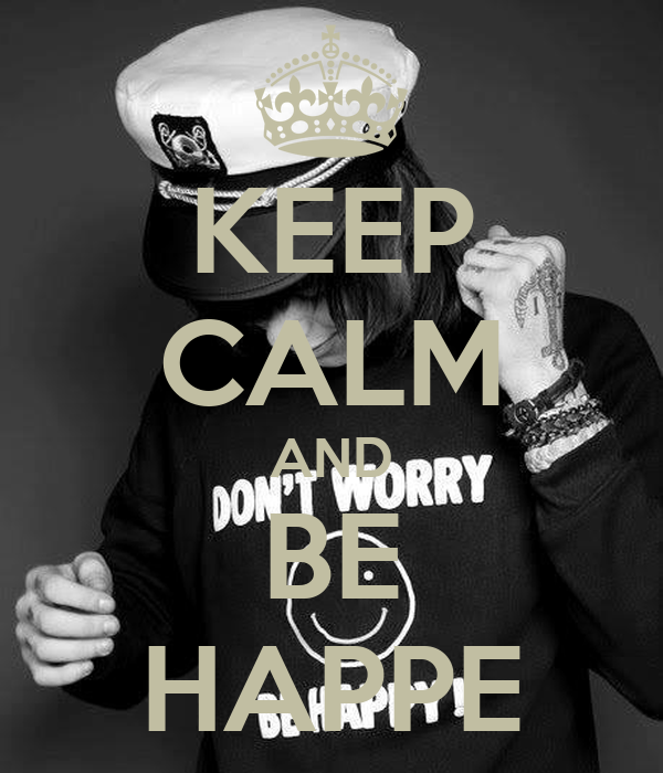 KEEP CALM AND BE HAPPE