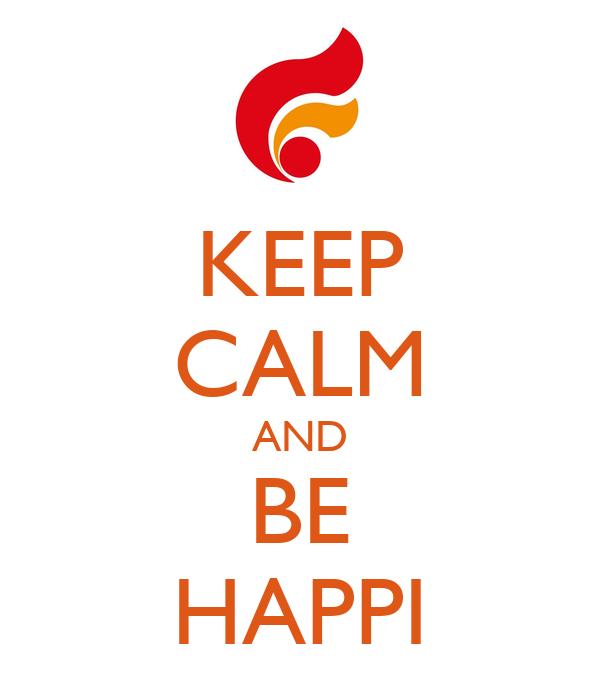 KEEP CALM AND BE HAPPI