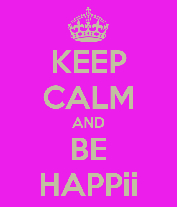 KEEP CALM AND BE HAPPii