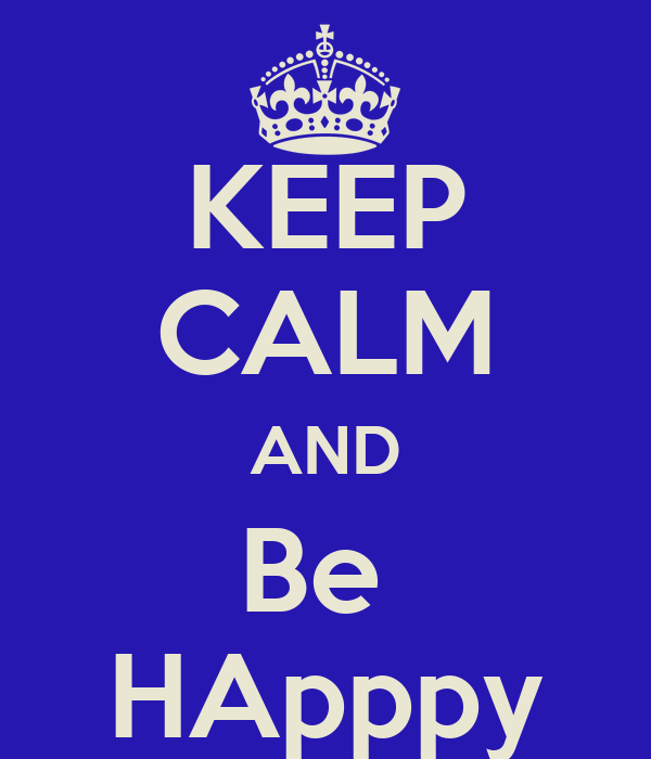 KEEP CALM AND Be  HApppy