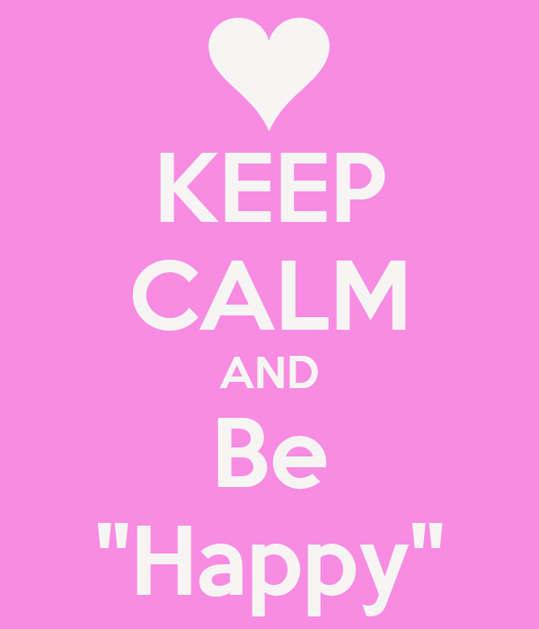 "KEEP CALM AND Be ""Happy"""