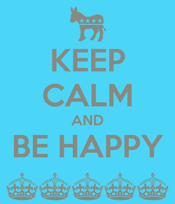 KEEP CALM AND BE HAPPY ^^^^^