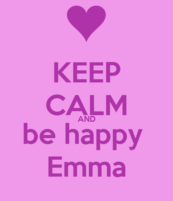 KEEP CALM AND be happy  Emma