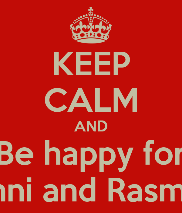 KEEP CALM AND Be happy for Anni and Rasmus