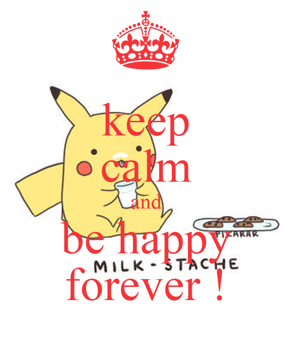 keep calm and be happy forever !