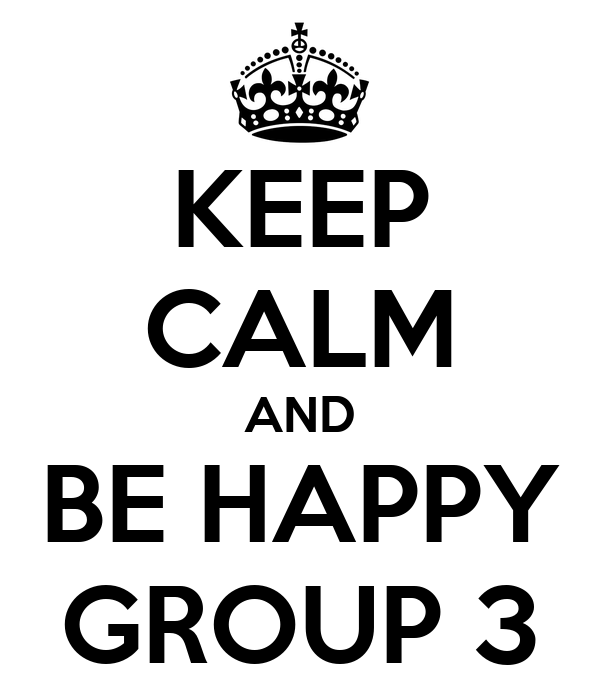 KEEP CALM AND BE HAPPY GROUP 3