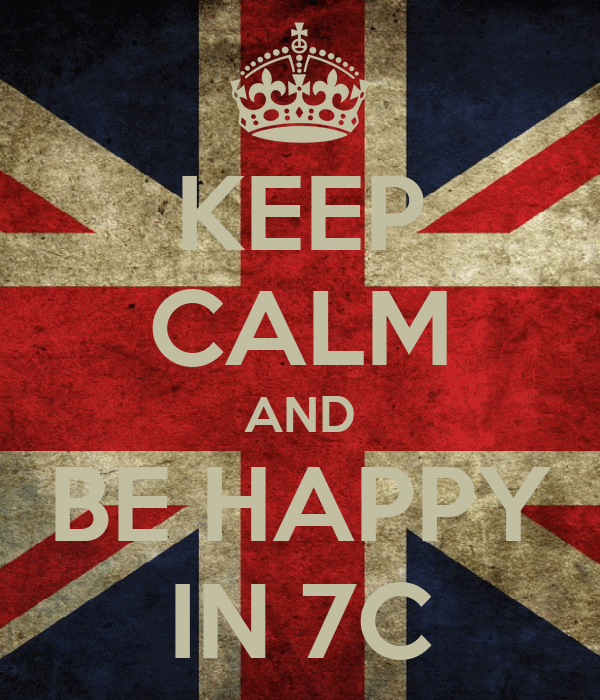 KEEP CALM AND BE HAPPY IN 7C