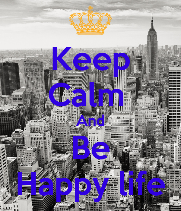 Keep Calm  And Be Happy life
