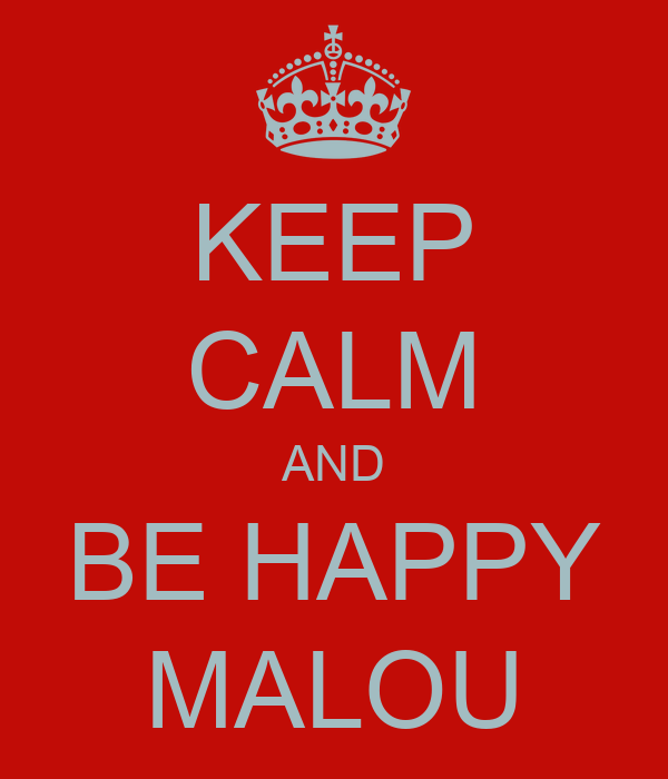 KEEP CALM AND BE HAPPY MALOU