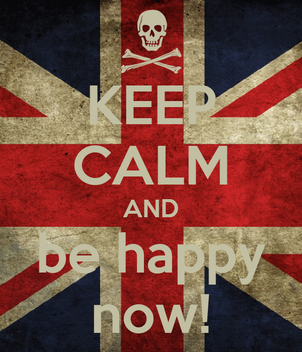 KEEP CALM AND be happy now!
