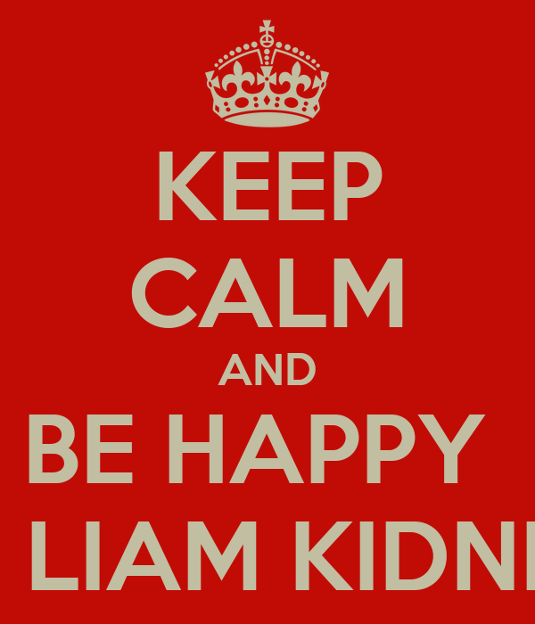KEEP CALM AND BE HAPPY  OF LIAM KIDNEY