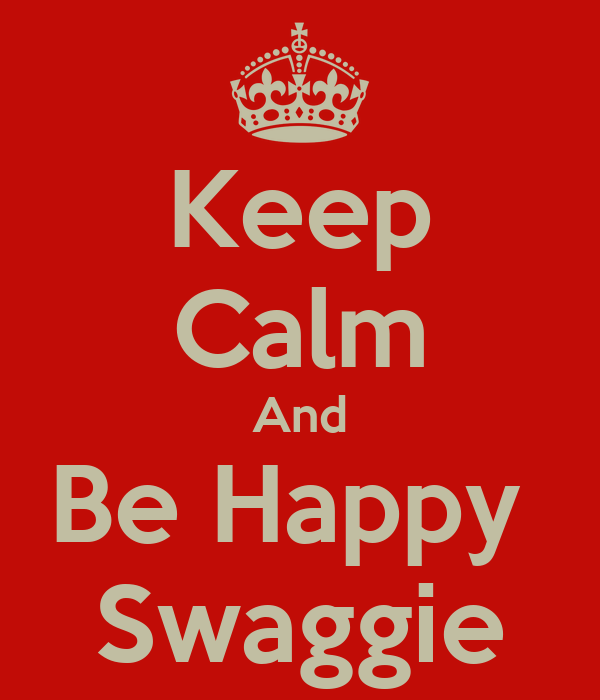 Keep Calm And Be Happy  Swaggie
