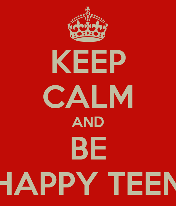 KEEP CALM AND BE HAPPY TEEN
