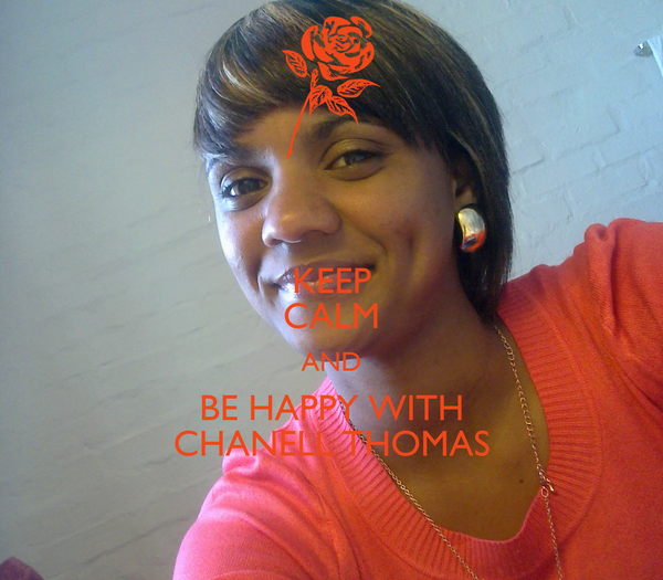 KEEP CALM AND BE HAPPY WITH CHANELL THOMAS