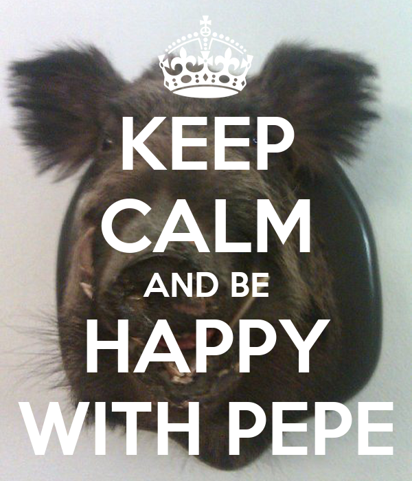 KEEP CALM AND BE HAPPY WITH PEPE
