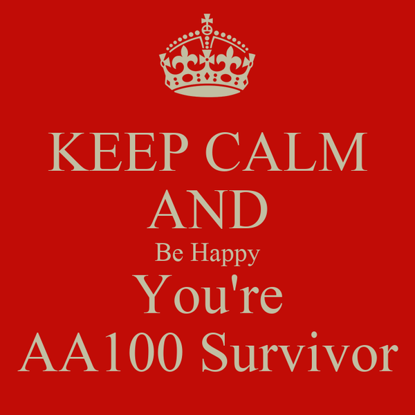 KEEP CALM AND Be Happy You're AA100 Survivor