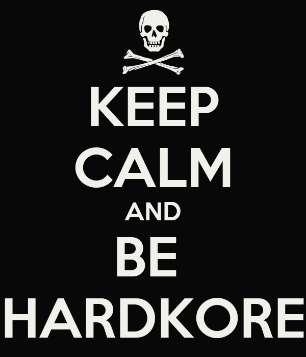 KEEP CALM AND BE  HARDKORE
