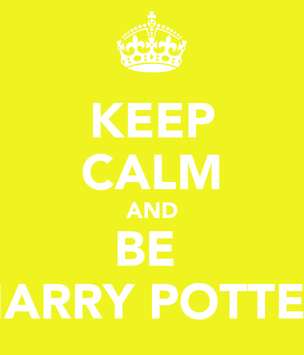 KEEP CALM AND BE  HARRY POTTER