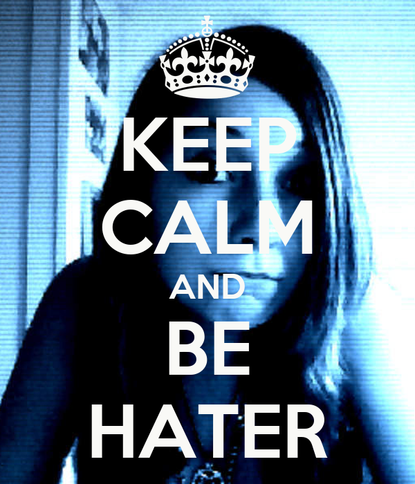 KEEP CALM AND BE HATER