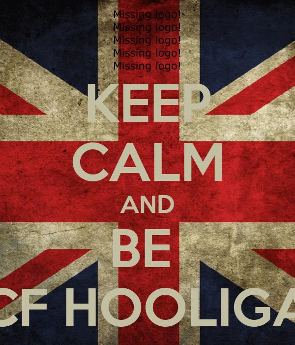 KEEP CALM AND BE  HCF HOOLIGAN