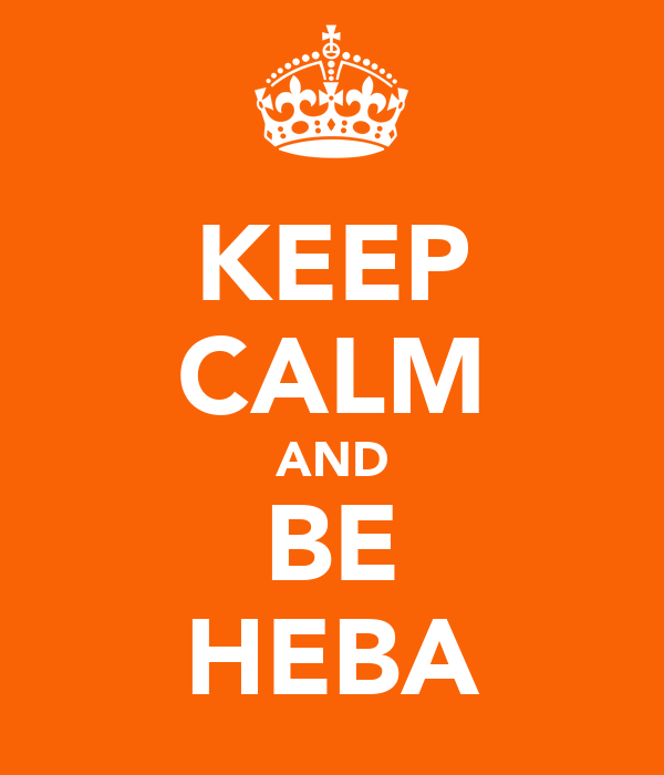 KEEP CALM AND BE HEBA