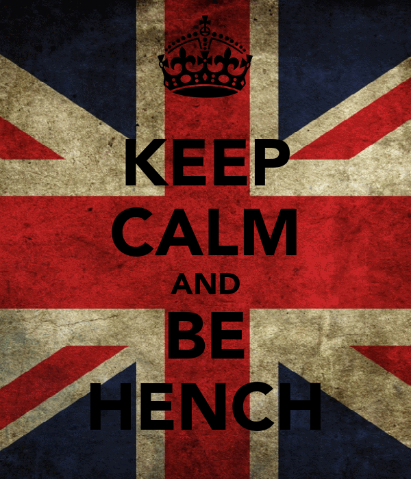 KEEP CALM AND BE HENCH