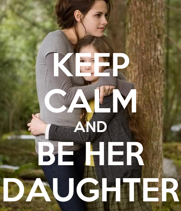 KEEP CALM AND BE HER DAUGHTER