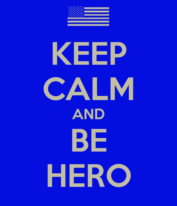 KEEP CALM AND BE HERO