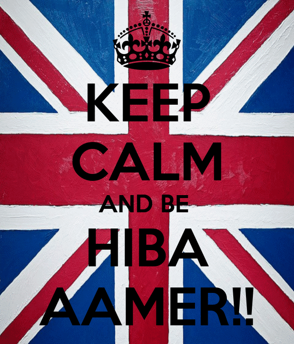 KEEP CALM AND BE  HIBA AAMER!!