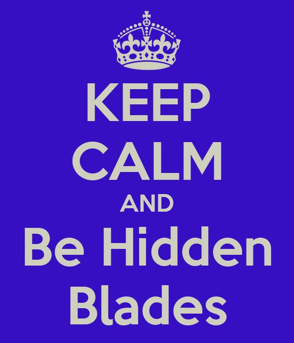 KEEP CALM AND Be Hidden Blades