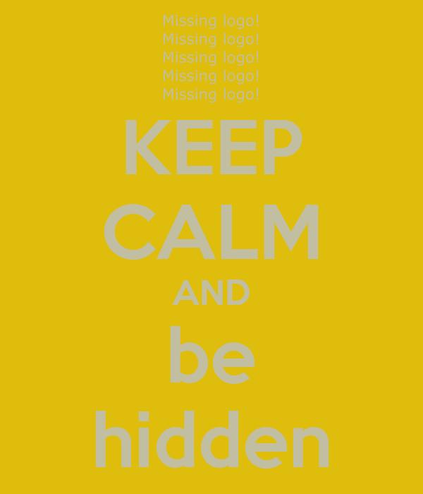 KEEP CALM AND be hidden