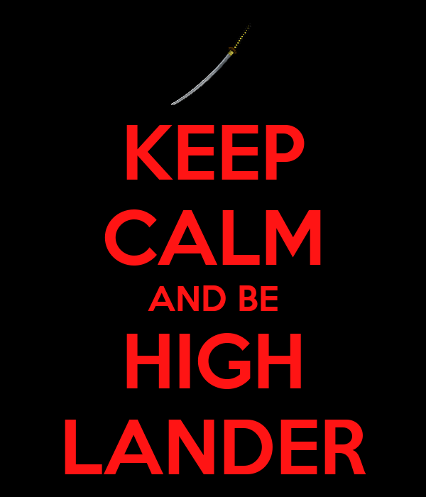 KEEP CALM AND BE HIGH LANDER
