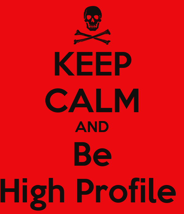 KEEP CALM AND Be High Profile