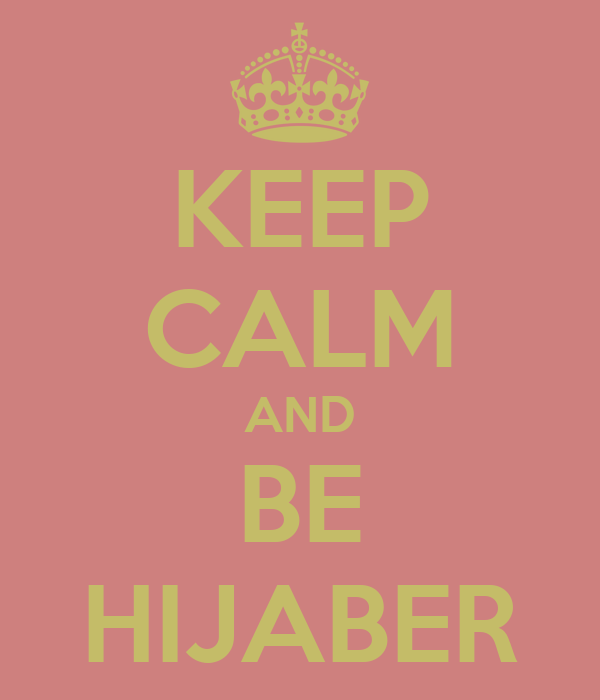 KEEP CALM AND BE HIJABER