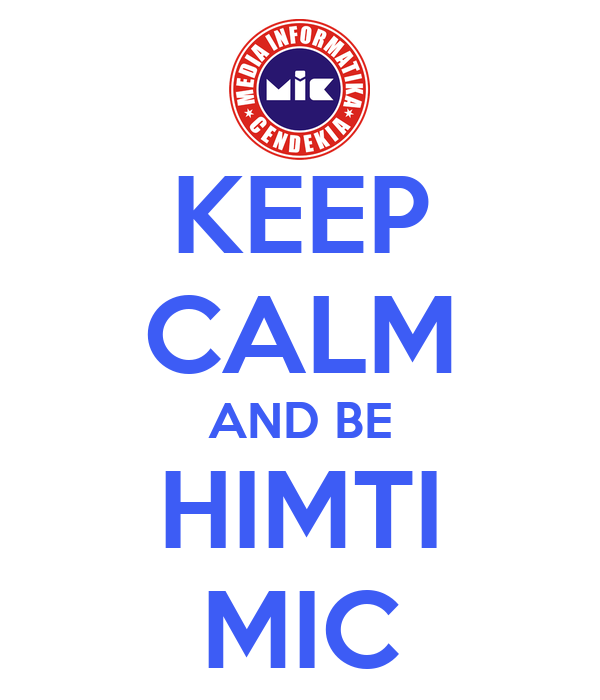 KEEP CALM AND BE HIMTI MIC