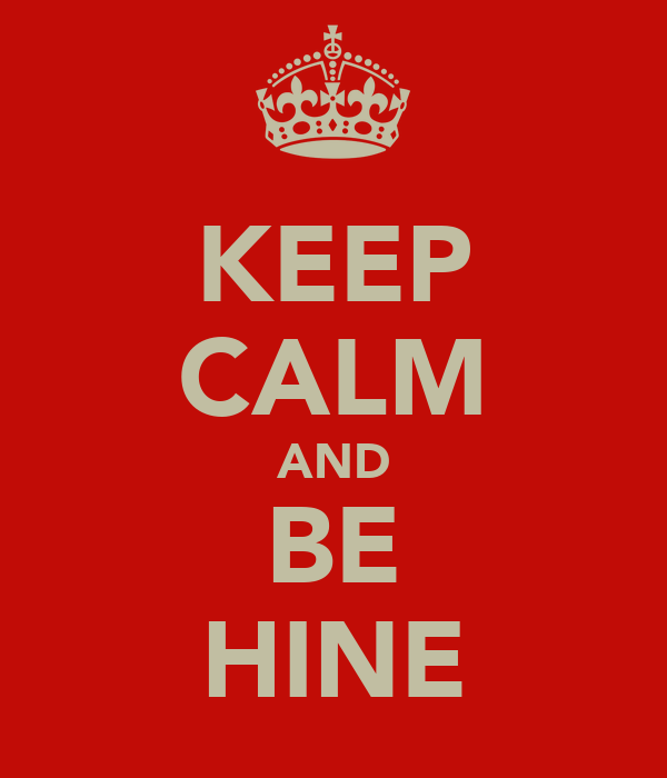 KEEP CALM AND BE HINE