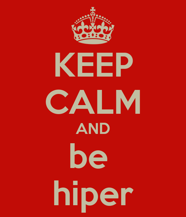 KEEP CALM AND be  hiper