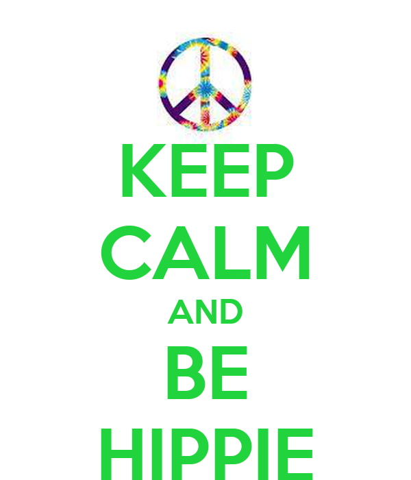 KEEP CALM AND BE HIPPIE