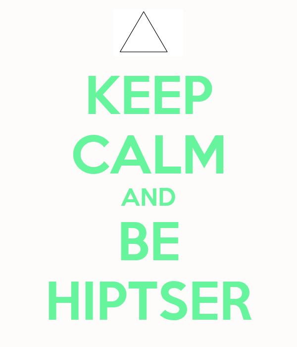 KEEP CALM AND BE HIPTSER