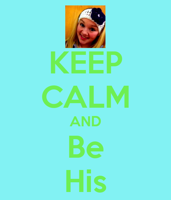 KEEP CALM AND Be His