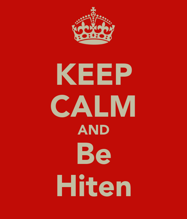 KEEP CALM AND Be Hiten