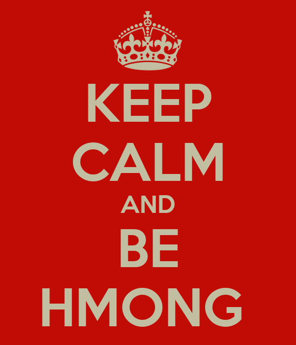 KEEP CALM AND BE HMONG