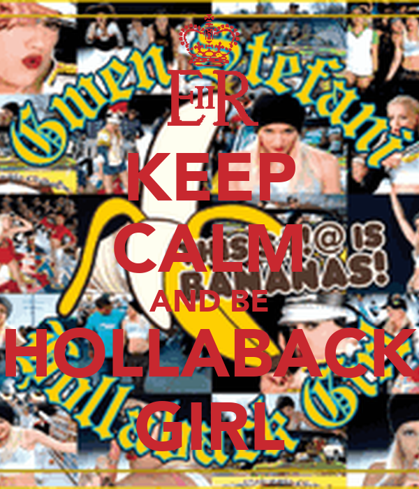 KEEP CALM AND BE HOLLABACK GIRL